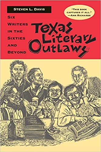 Texas Literary Outlaws: Six Writers in the Sixties and Beyond