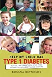 Help My Child Has Type 1 Diabetes, Roxana Reynolds, 1496977785