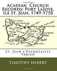 Acadian  Church Records: Port LaJoye, Ile St. Jean, 1749-1758: St. Jean l'Evangeliste Parish