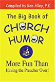 The Big Book of Church Humor, Ken Alley, 0595297285