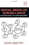 Social Media as Surveillance, Trottier, Daniel, 1409438899