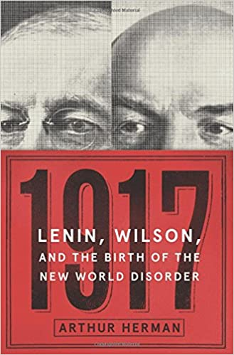 Herman – 1917: Lenin, Wilson, and the Birth of the New World Disorder