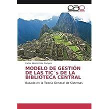MODELO DE GESTIÓN DE LAS TIC´s DE LA BIBLIOTECA CENTRAL: Basado en la Teoría General de Sistemas (Spanish Edition)