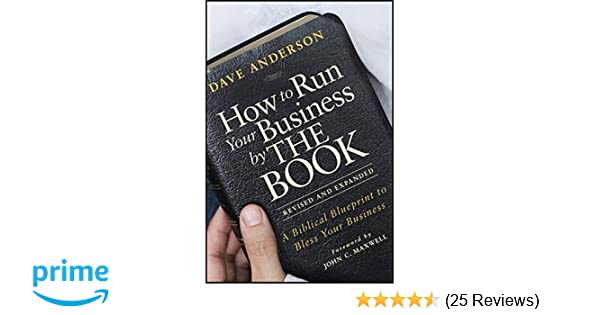 How to run your business by the book a biblical blueprint to bless how to run your business by the book a biblical blueprint to bless your business dave anderson john c maxwell 9781118022375 amazon books malvernweather Gallery