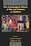 Psychological Effects of War and Violence on Children, , 0805811729