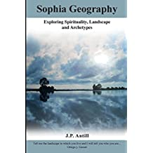 Sophia Geography: - Exploring Spirituality, Landscape and Archetypes