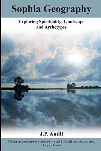Sophia Geography: - Exploring Spirituality, Landscape and Archetypes [Antill, J P] (Tapa Blanda)