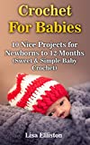 Crochet For Babies: 10 Nice Projects for Newborns to 12 Months (Sweet & Simple Baby Crochet)