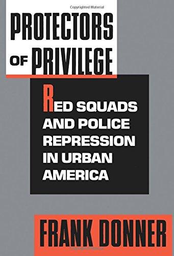 Protectors Of Privilege: Red Squads And Police Repression In Urban America
