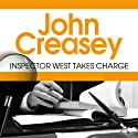 Inspector West Takes Charge: Inspector West Mystery, Book 1 Audiobook by John Creasey Narrated by Tim Bentinck