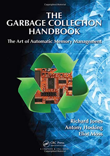 The Garbage Collection Handbook: The Art of Automatic Memory Management (Chapman & Hall/CRC Applied Algorithms and Data Structures series) (Hired Hands)