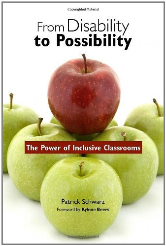 By Patrick Schwarz - From Disability to Possibility: The Power of Inclusive Classrooms: 1st (first) Edition