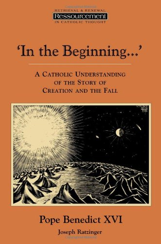 In the Beginning...': A Catholic Understanding of the Story of Creation and the Fall (Ressourcement: Retrieval and Renewal in Catholic Thought (RRRCT)) (10 Things Wrong With The Catholic Church)