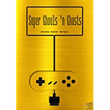 Super Ghouls 'n Ghosts Golden Guide for Super Nintendo and SNES Classic: includes all level-maps, videolinks, walkthrough, cheats, tips, strategy, link to instruction manual (Golden Guides Book 5)