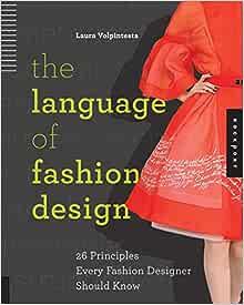 The Language Of Fashion Design 26 Principles Every Fashion Designer Should Know Volpintesta Laura 9781592538218 Amazon Com Books