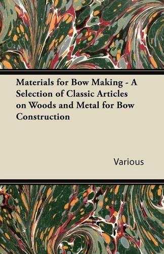 Read Online Materials for Bow Making - A Selection of Classic Articles on Woods and Metal for Bow Construction pdf epub
