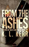 From the Ashes (a Blood of Ages Companion Novel), K. Kerr, 1491066296