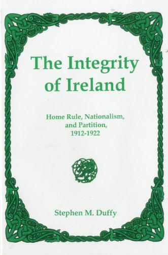 The Integrity of Ireland: Home Rule, Nationalism, and Partition, 1912–1922