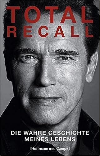total recall die wahre geschichte meines lebens amazonde arnold schwarzenegger heike schlatterer anne emmert karl heinz drr karin schuler bcher - Arnold Schwarzenegger Lebenslauf