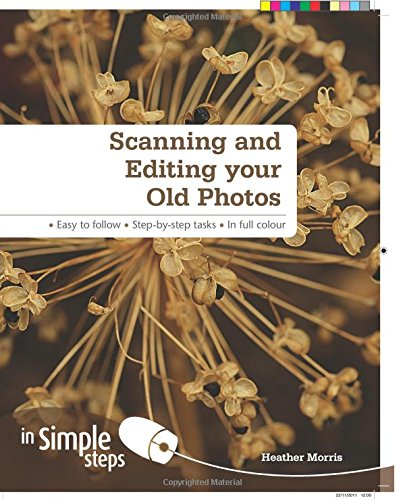 Book cover from Scanning &Editing your Old Photos in Simple Steps by Heather Morris