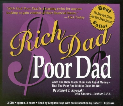 Rich Dad Poor Dad: What the Rich Teach Their Kids About Money That the Poor and the Middle Class Do Not!