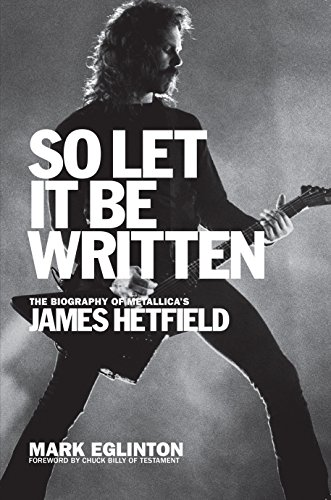 So let it be written the biography of metallicas james hetfield so let it be written the biography of metallicas james hetfield by eglinton fandeluxe Images