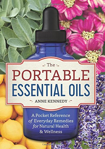 The Portable Essential Oils: A Pocket Reference of Everyday Remedies