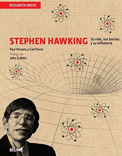 Stephen Hawking: Su vida, sus teorías y su influencia (Biografía Breve) (Spanish Edition)