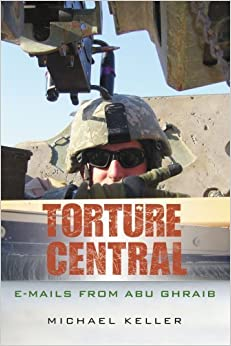 Book Torture Central: E-mails From Abu Ghraib by Keller, Michael (October 29, 2007)