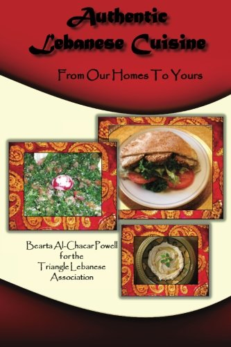 Authentic Lebanese Cuisine: From our Homes to Yours by Bearta Al-Chacar Powell