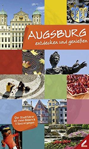Augsburg – entdecken und genießen: Der Stadtführer mit vielen Bildern & 5 Spaziergängen