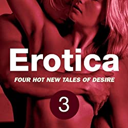 Erotica Volume 3: Four Hot New Tales of Desire