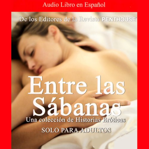 Penthouse: Entre las Sabanas: Una Coleccion de Historias Eroticas [A Collection of Erotic Histories]