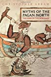 Myths of the Pagan North : The Gods of the Norsemen, Abram, Christopher, 1847252478