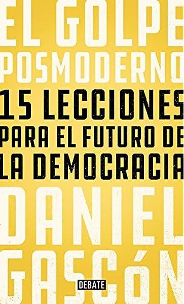 El golpe posmoderno: 15 lecciones para el futuro de la democracia Política: Amazon.es: Gascón Rodríguez, Daniel: Libros