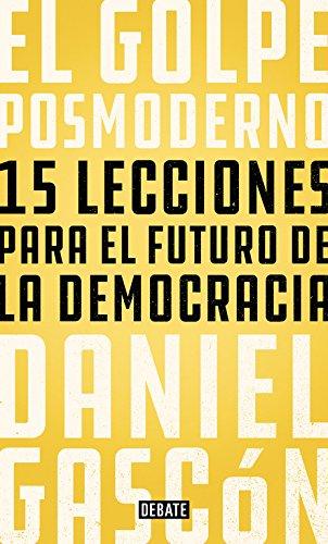 El golpe posmoderno: 15 lecciones para el futuro de la democracia (POLÍTICA) Tapa blanda – 26 abr 2018 Daniel Gascón DEBATE 8499928684 POLITICAL SCIENCE / Essays