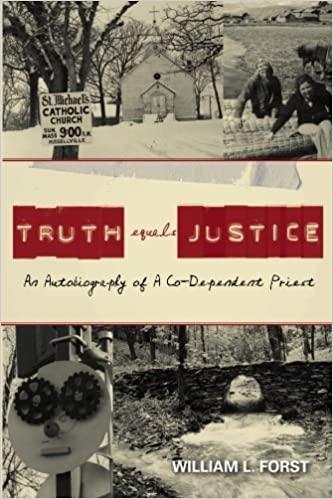 Truth Equals Justice: An Autobiography of A Co-Dependent Priest by William L. Forst (2008-05-18)