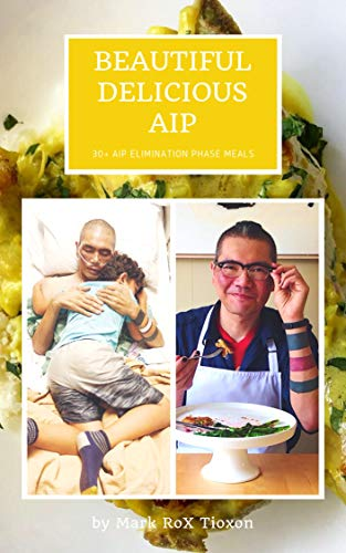 Beautiful Delicious AIP: 30+ AIP Elimination Phase Meals by Mark RoX  Tioxon