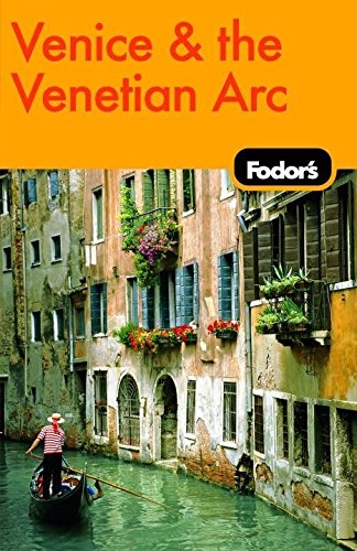 Fodor's Venice and the Venetian Arc, 4th Edition (Travel Guide) pdf