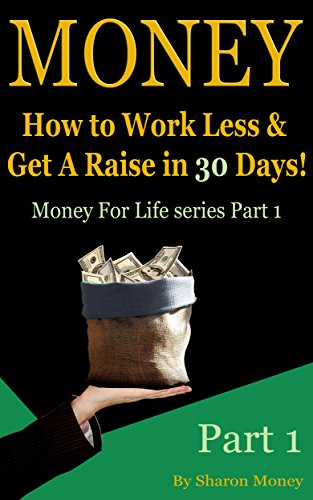 money work less get a raise in 30 days manage career achieve