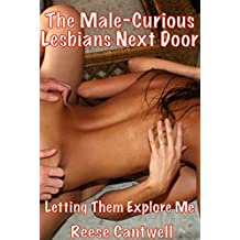 The Male-Curious Lesbians Next Door: Book One: Letting Them Explore Me