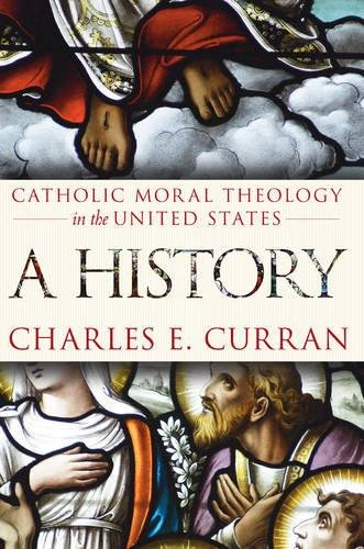 Catholic Moral Theology in the United States: A History (Moral Traditions)