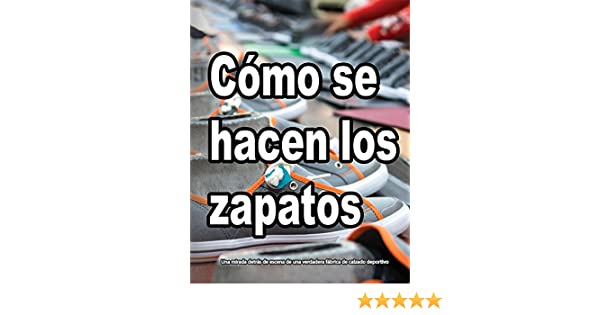 CÓMO SE HACEN LOS ZAPATOS: Una mirada detrás de escena de una verdadera fábrica de calzado deportivo (Spanish Edition) - Kindle edition by Wade Motawi, ...
