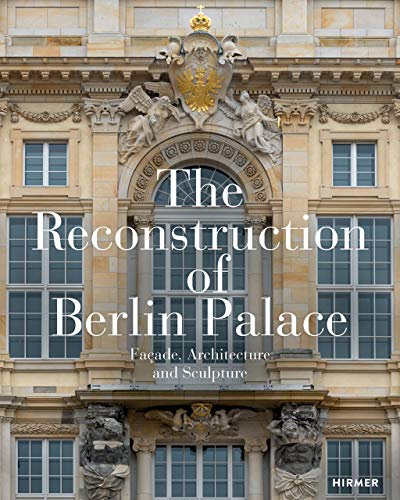 - The Reconstruction of Berlin Palace: Façade, Architecture and Sculpture
