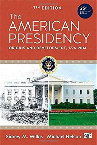 The American Presidency: Origins and Development, 1776-2014 (Milkis And Nelson)