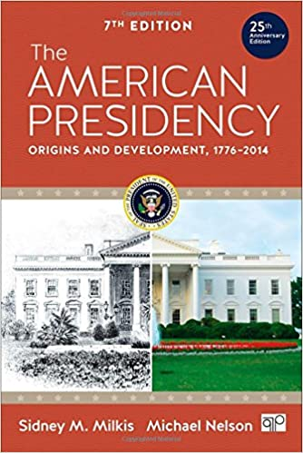 The American Presidency Origins And Development 1776 2014