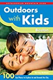 Outdoors with Kids Boston: 100 Fun Places To Explore In And Around The City (AMC Outdoors with Kids)