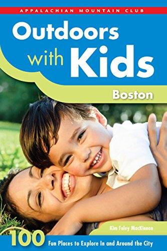 Outdoors with Kids Boston: 100 Fun Places To Explore In And