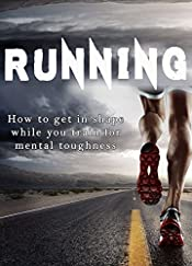 RUNNING : How to get in shape while you train for mental toughness: The beginner guide to total body fitness (Build a Better Self Book 1)