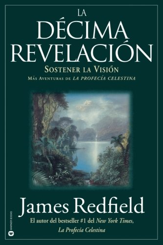 La Décima Revelacion: Sostener La Vision Mas Adventuras de La Profecia Celestina (Spanish Edition)
